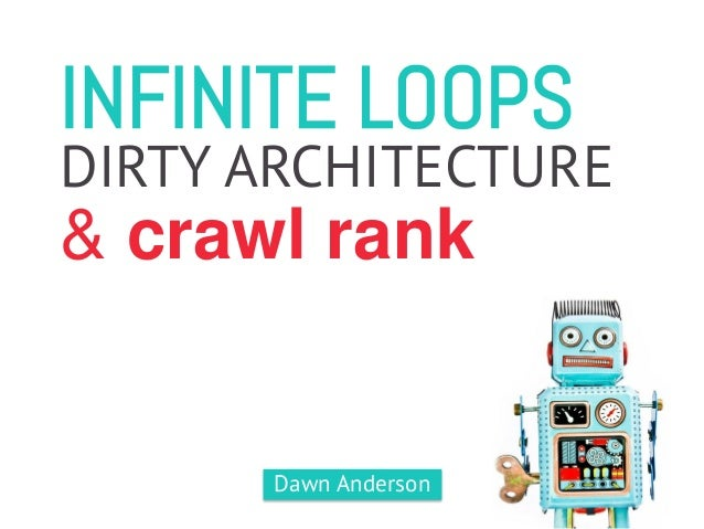 INFINITE LOOPS & crawl rank DIRTY ARCHITECTURE Dawn Anderson