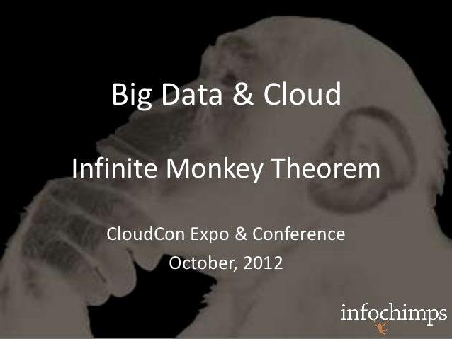 Big Data & CloudInfinite Monkey Theorem  CloudCon Expo & Conference        October, 2012