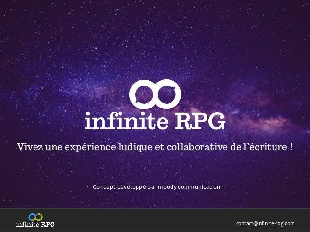 contact@infinite-rpg.com Vivez une expérience ludique et collaborative de l'écriture ! Concept développé par moody communi...