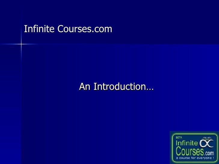An Introduction… Infinite Courses.com
