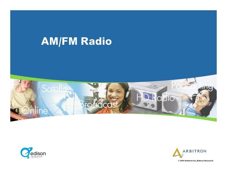 AM/FM Radio                   © 2010 Arbitron Inc./Edison Research