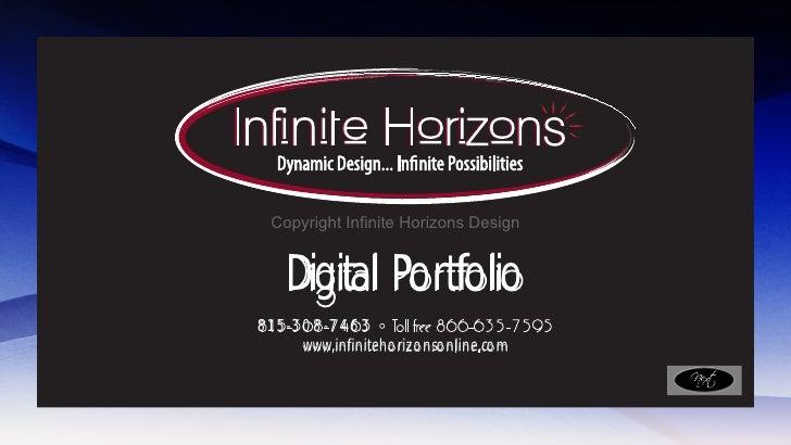Copyright Infinite Horizons Design       Digital Portfolio 815-308-7463      w w w . in f initehor izons online.com