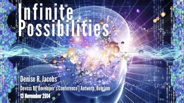Infinite  Possibilities  Denise R. Jacobs  Devoxx BE Developer's Conference | Antwerp, Belgium  13 November 2014