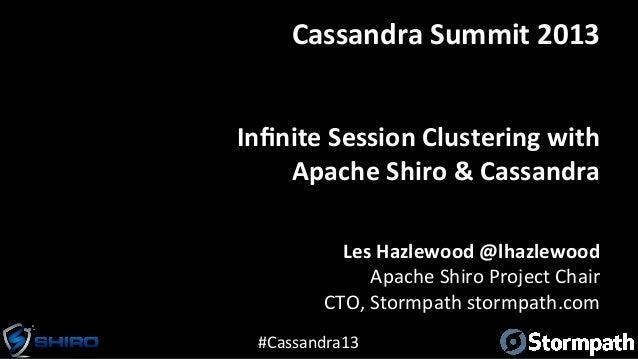 #Cassandra13 Infinite Session Clustering with  Apache Shiro & Cassandra Les Hazlewood @lhazlewood ...
