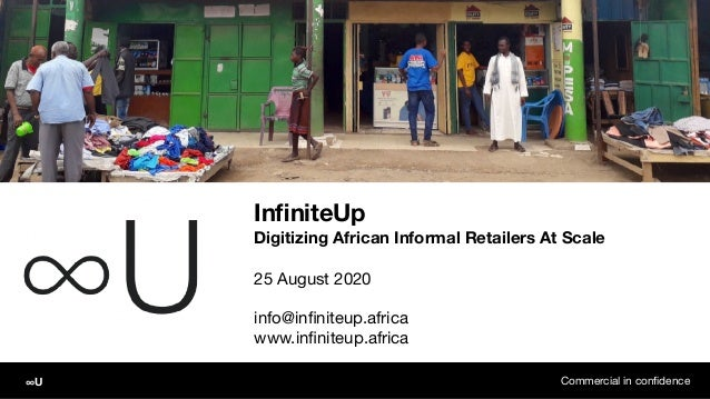 InfiniteUp Digitizing African Informal Retailers At Scale 25 August 2020  info@infiniteup.africa  www.infiniteup.africa Comme...