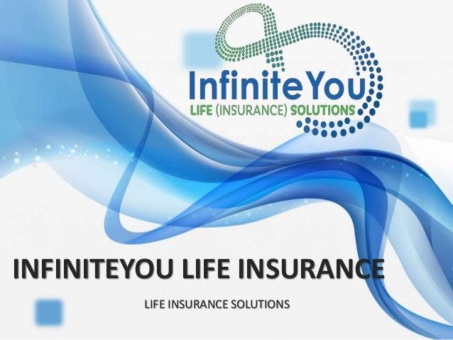 INFINITEYOU LIFE INSURANCE LIFE INSURANCE SOLUTIONS