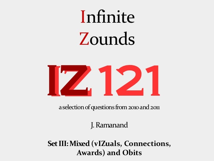 Infinite           ZoundsIZ 121   a selection of questions from 2010 and 2011                J. RamanandSet III: Mixed (vI...