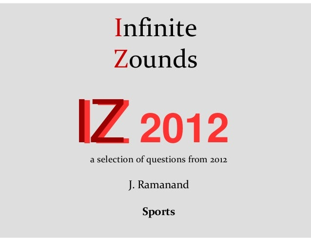 Infinite Zounds 2012IZIZa selection of questions from 2012 J. Ramanand Sports