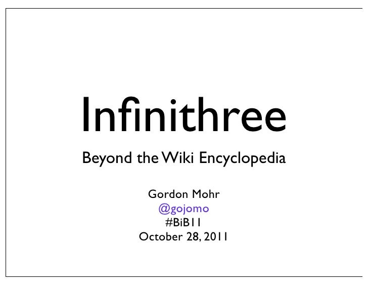 InfinithreeBeyond the Wiki Encyclopedia        Gordon Mohr          @gojomo           #BiB11       October 28, 2011