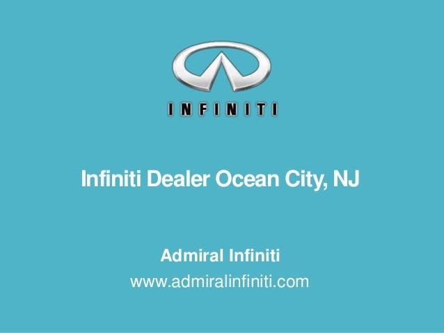 Infiniti Dealer Ocean City, NJ Admiral Infiniti www.admiralinfiniti.com