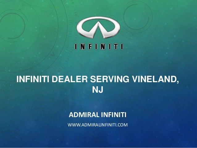 INFINITI DEALER SERVING VINELAND, NJ ADMIRAL INFINITI WWW.ADMIRALINFINITI.COM