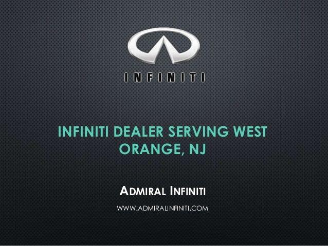 INFINITI DEALER SERVING WEST ORANGE, NJ ADMIRAL INFINITI WWW.ADMIRALINFINITI.COM