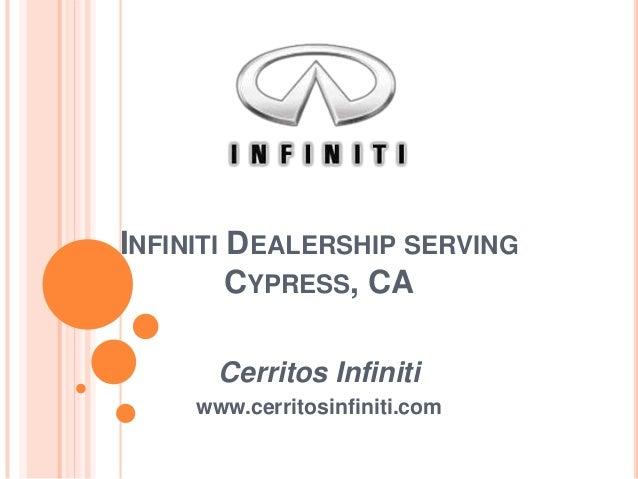 INFINITI DEALERSHIP SERVING CYPRESS, CA Cerritos Infiniti www.cerritosinfiniti.com