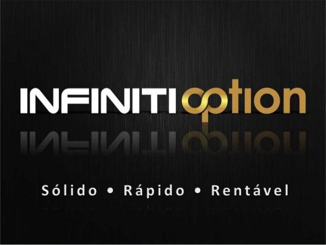 Quem Somos A Infiniti Option atua no mercado mundial como corretora de opções binárias, e possibilita excelentes ganhos a ...