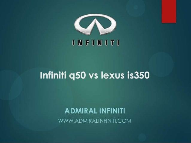 Infiniti q50 vs lexus is350  ADMIRAL INFINITI WWW.ADMIRALINFINITI.COM