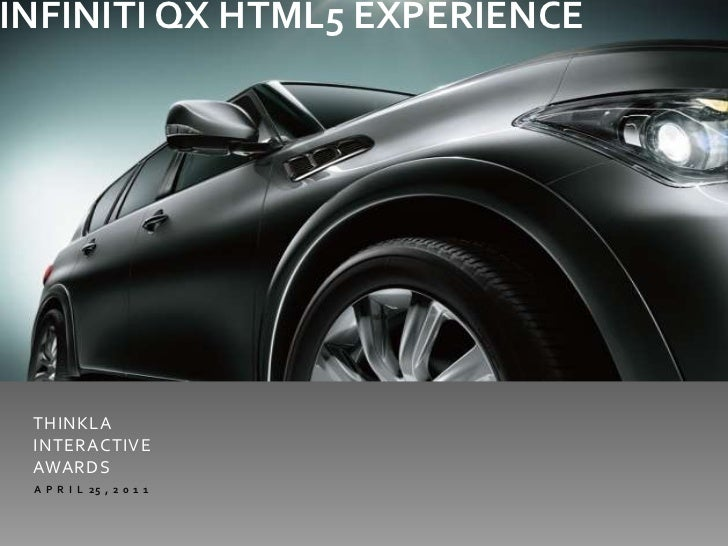 INFINITI QX HTML5 EXPERIENCE <br />THINKLA INTERACTIVE AWARDS<br />A  P  R  I  L   25  ,  2  0  1  1 <br />