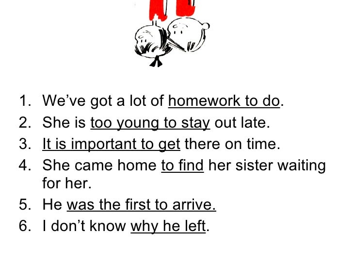 <ul><li>We've got a lot of  homework to do . </li></ul><ul><li>She is  too young to stay  out late. </li></ul><ul><li>It i...