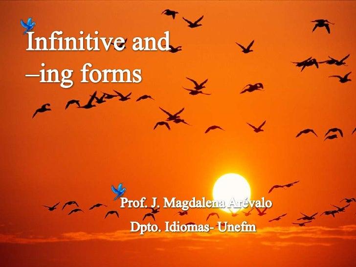 Infinitive and <br />–ing forms<br />Prof. J. Magdalena Arévalo<br />Dpto. Idiomas- Unefm<br />
