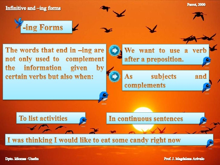 Parrot, 2000<br />Infinitive and –ing forms<br />-ingForms<br />The words that end in –ing are not only used to  complemen...