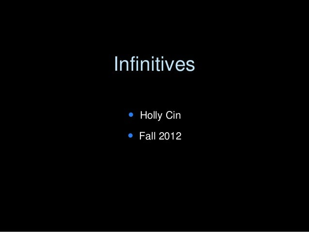 Infinitives  Holly Cin  Fall 2012