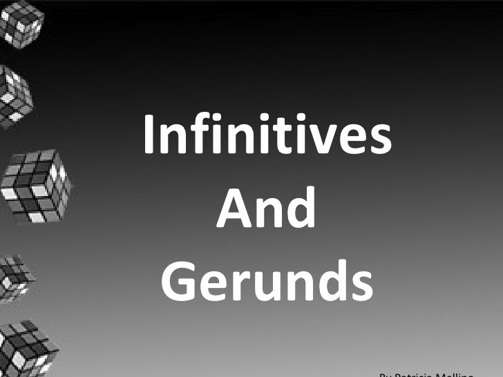 Infinitives And Gerunds By Patricia Mellino