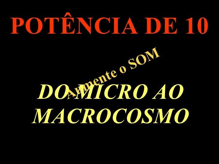 POTÊNCIA DE 10                M            o SO           ente         um      DOAMICROAO      MACROCOSMO .