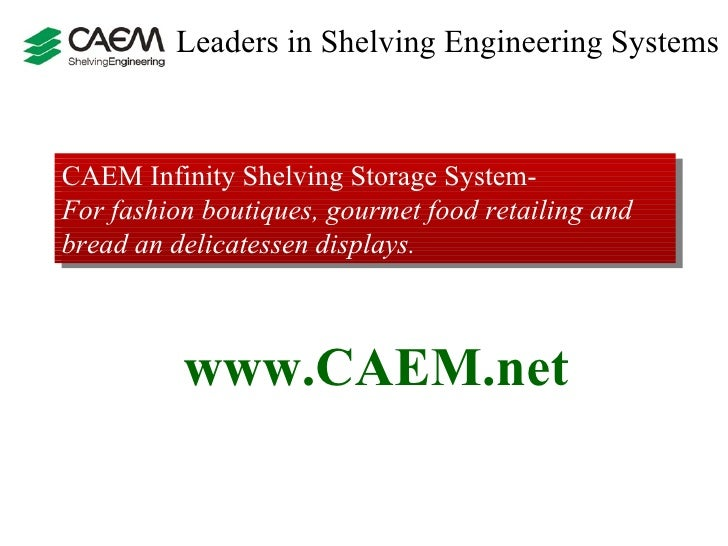 Leaders in Shelving Engineering Systems  CAEM Infinity Shelving Storage System-  For fashion boutiques, gourmet food retai...