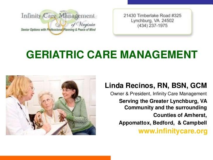 GERIATRIC CARE MANAGEMENT           Linda Recinos, RN, BSN, GCM            Owner & President, Infinity Care Management    ...