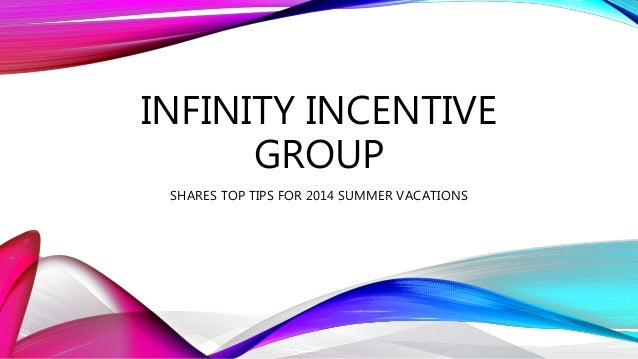 INFINITY INCENTIVE GROUP SHARES TOP TIPS FOR 2014 SUMMER VACATIONS