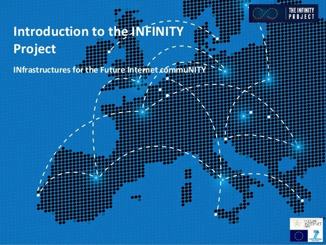 Introduction to the INFINITYProjectINfrastructures for the Future Internet commuNITY