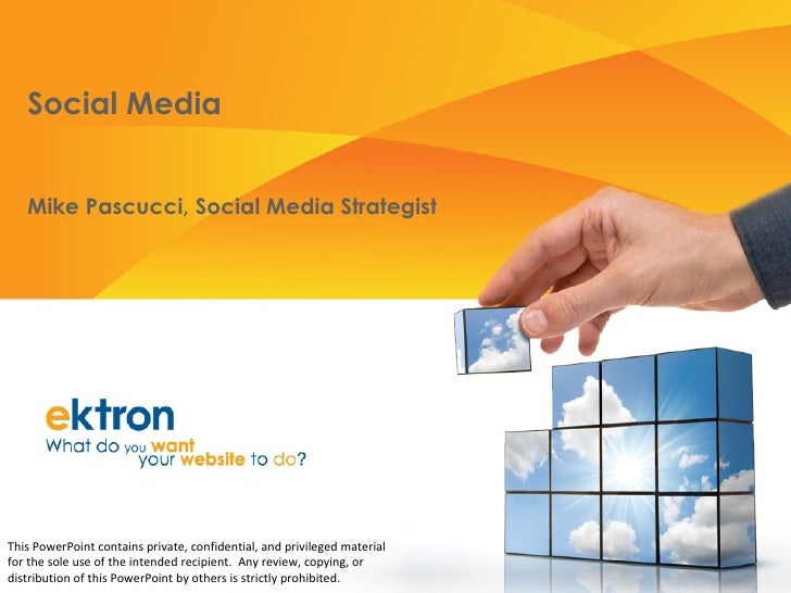 Social Media Mike Pascucci, Social Media Strategist This PowerPoint contains private, confidential, and privileged materia...