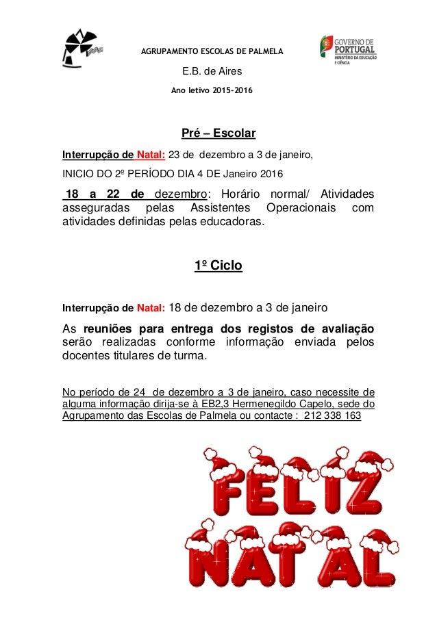 AGRUPAMENTO ESCOLAS DE PALMELA E.B. de Aires Ano letivo 2015-2016 Pré – Escolar Interrupção de Natal: 23 de dezembro a 3 d...