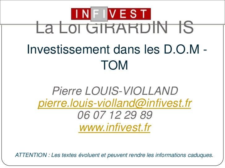 LaLoi GIRARDINISInvestissement dans les D.O.M -TOM<br />Pierre LOUIS-VIOLLANDpierre.louis-violland@infivest.fr06 07 12 29 ...