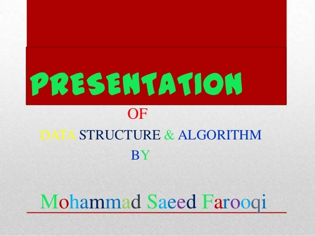 PRESENTATION OF DATA STRUCTURE & ALGORITHM BY  Mohammad Saeed Farooqi