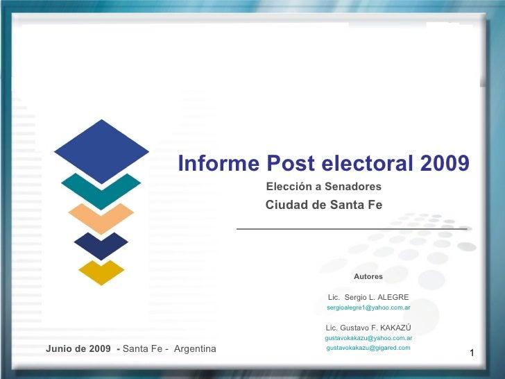 Informe Post electoral 2009 Elección a Senadores Ciudad de Santa Fe Junio de 2009  -  Santa Fe -  Argentina Autores Lic.  ...