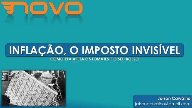 INFLAÇÃO, O IMPOSTO INVISÍVEL  COMO ELA AFETA OS TOMATES E O SEU BOLSO  Jaison Carvalho  jaisoncarvalho@gmail.com