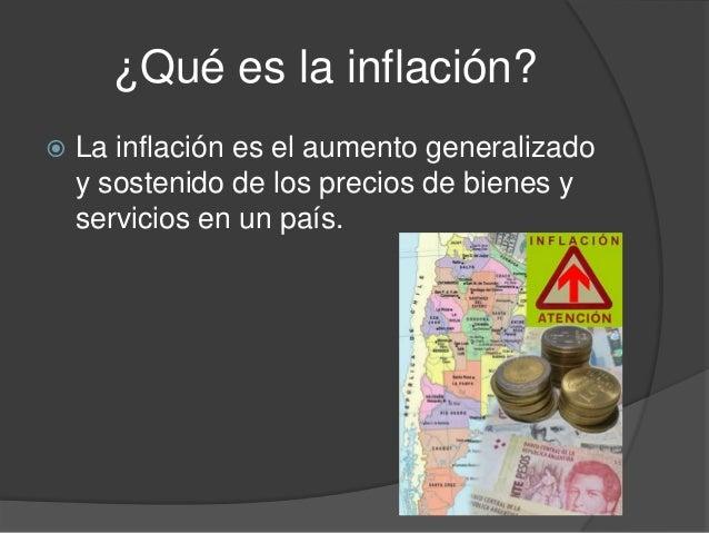 ¿Qué es la inflación? La inflación es el aumento generalizadoy sostenido de los precios de bienes yservicios en un país.