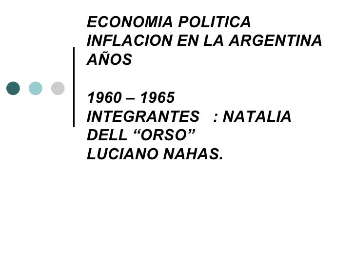 """ECONOMIA POLITICA INFLACION EN LA ARGENTINA AÑOS 1960 – 1965 INTEGRANTES  : NATALIA DELL """"ORSO"""" LUCIANO NAHAS."""