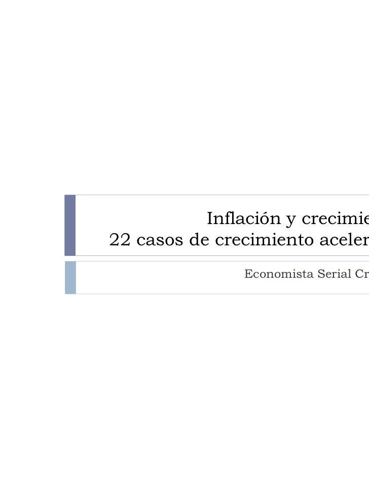 Inflación y crecimiento22 casos de crecimiento acelerado               Economista Serial Crónico