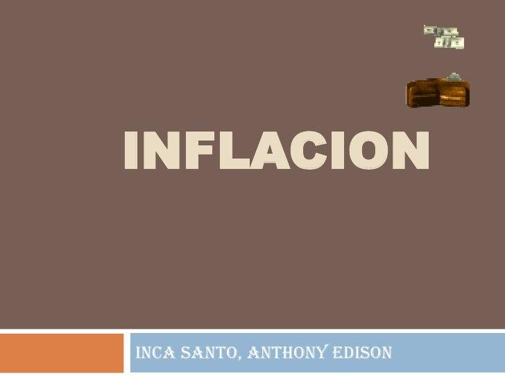 INFLACION<br />INCA SANTO, ANTHONY EDISON<br />