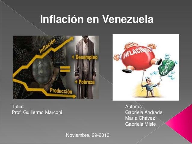 Inflación en Venezuela  Tutor: Prof. Guillermo Marconi  Autoras: Gabriela Andrade María Chávez Gabriela Misle Noviembre, 2...