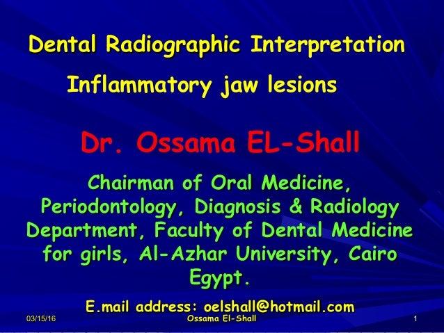 03/15/1603/15/16 Ossama El-ShallOssama El-Shall 11 Dental RadiographicDental Radiographic Interpretation Inflammatory jaw ...