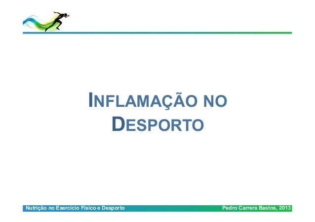 INFLAMAÇÃO NO                           DESPORTONutrição no Exercício Físico e Desporto   Pedro Carrera Bastos, 2013