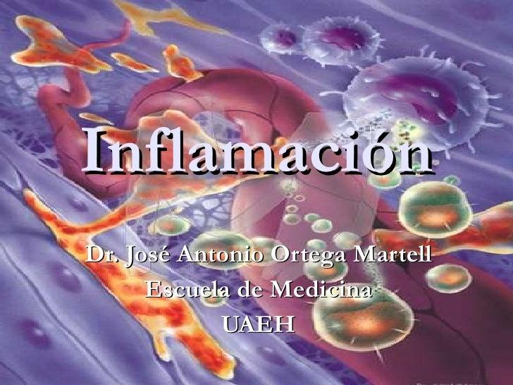 Inflamación Dr. José Antonio Ortega Martell Escuela de Medicina UAEH