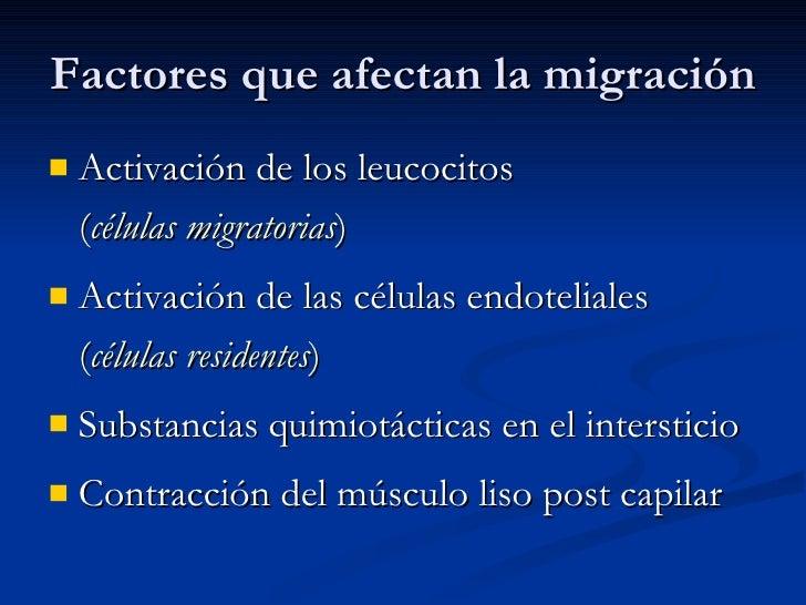 Factores que afectan la migración <ul><li>Activación de los leucocitos  ( células migratorias ) </li></ul><ul><li>Activaci...