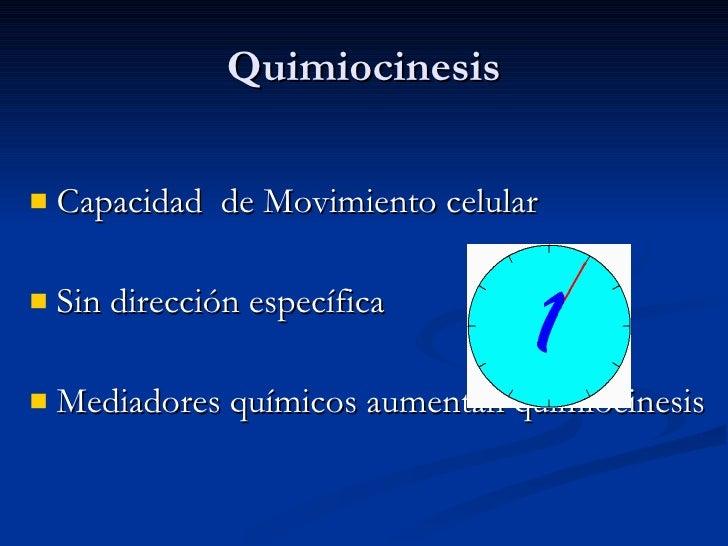 Quimiocinesis <ul><li>Capacidad  de Movimiento celular  </li></ul><ul><li>Sin dirección específica </li></ul><ul><li>Media...