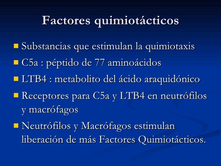 Factores quimiotácticos <ul><li>Substancias que estimulan la quimiotaxis  </li></ul><ul><li>C5a : péptido de 77 aminoácido...