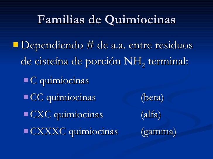 Familias de Quimiocinas <ul><li>Dependiendo # de a.a. entre residuos de cisteína de porción NH 2  terminal: </li></ul><ul>...