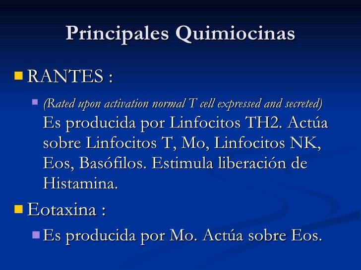 Principales Quimiocinas <ul><li>RANTES :  </li></ul><ul><ul><li>(Rated upon activation normal T cell expressed and secrete...