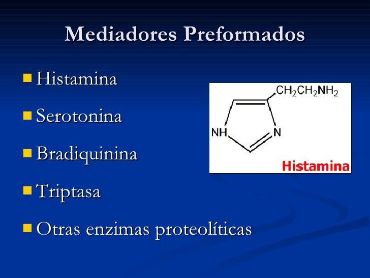 Mediadores Preformados <ul><li>Histamina </li></ul><ul><li>Serotonina </li></ul><ul><li>Bradiquinina </li></ul><ul><li>Tri...